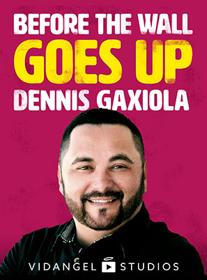 Image of Dennis Gaxiola: Before the Wall Goes Up